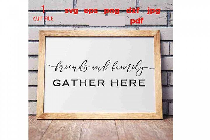 Friends and Family Gather Here svg, Gather svg, Gather Sign