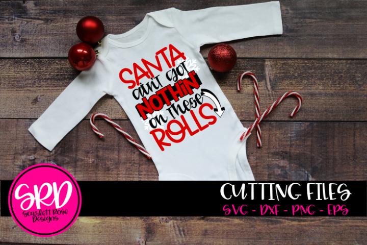Santa Aint Got Nothin on These Rolls SVG