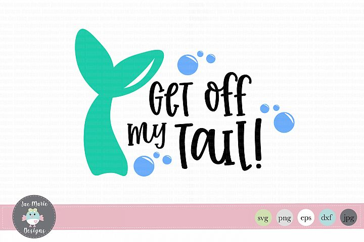 Get off my tail svg, svg cut file, summer svg, mermaid svg