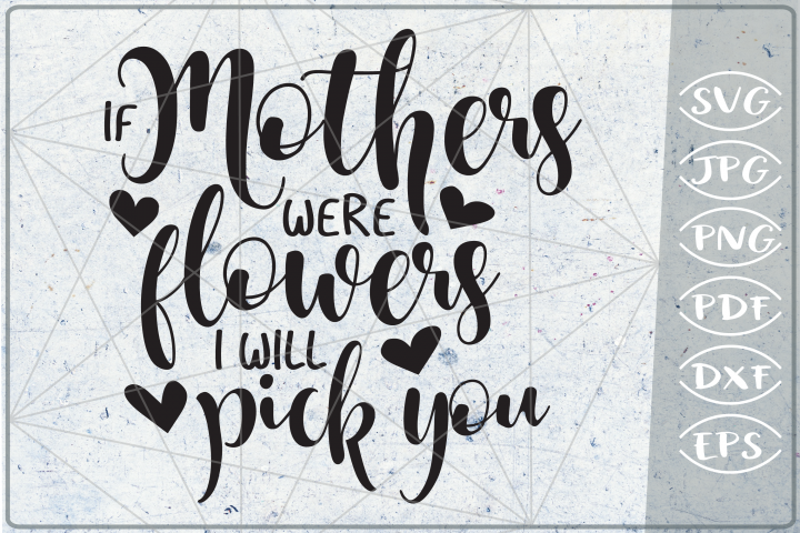 If Mothers Were Flowers I Will Pick You SVG Cutting File