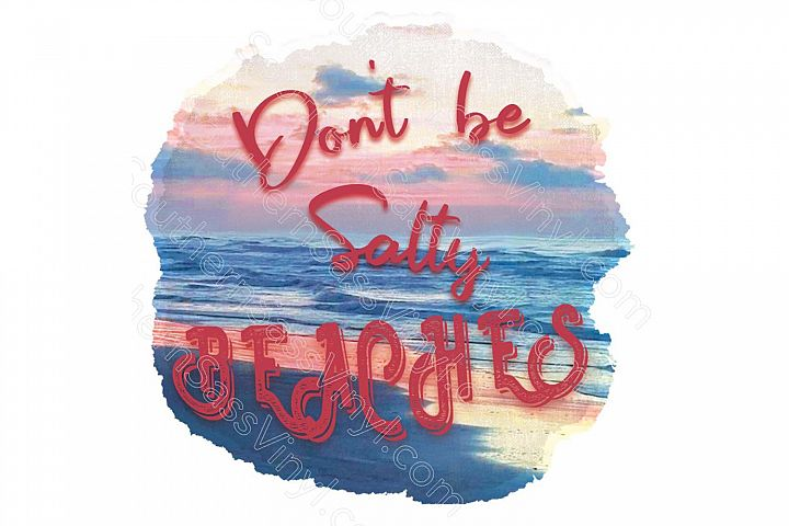 Dont Be a Salty Beach- Ready to Print Design