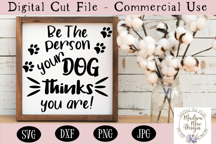 Be The Person Your Dog Thinks You Are SVG, Dog Quote SVG