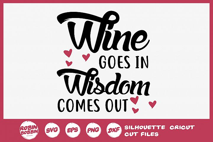 Wine Goes In Wisdom Comes Out SVG - Wine Lover SVG