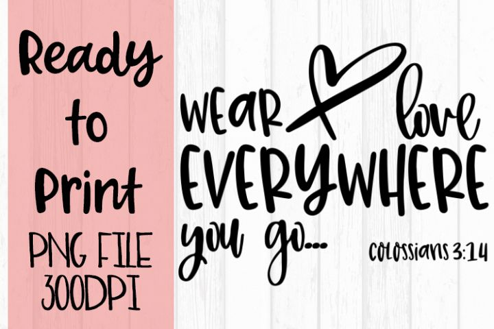 Wear Love Everywhere You Go Ready to Print example image 1