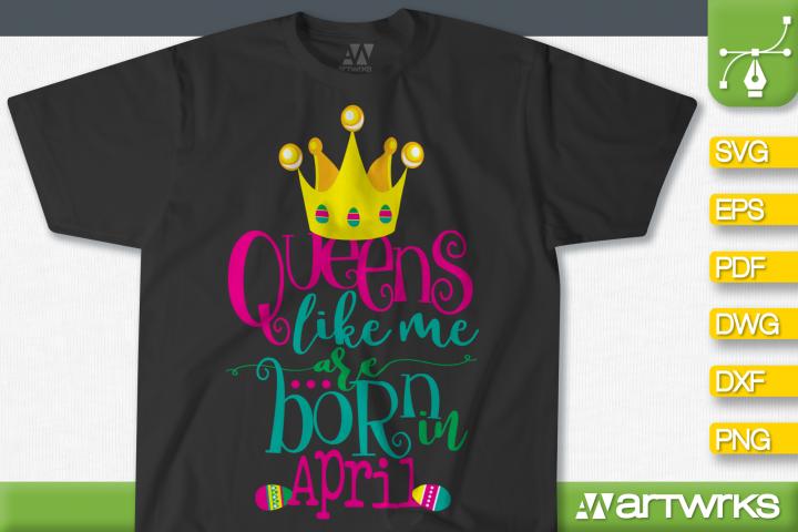 Queens are born in april SVG files for Cricut | april girl
