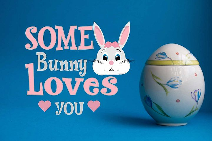 Easter Svg,Some Bunny Loves You ,Easter Bunny Svg