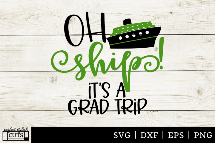 Cruise SVG - Oh Ship Its A Grad Trip SVG File