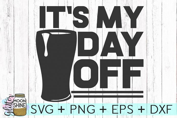 Its My Day Off SVG DXF PNG EPS Cutting Files