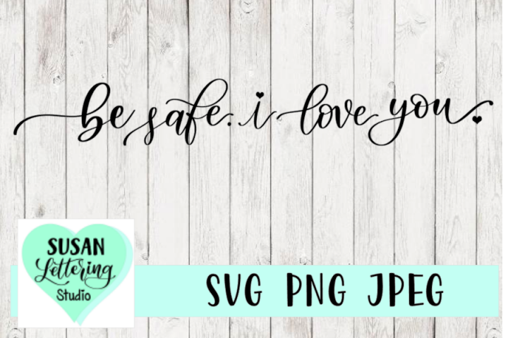 Be Safe, I Love You SVG | Hand lettered Design | Door SVG