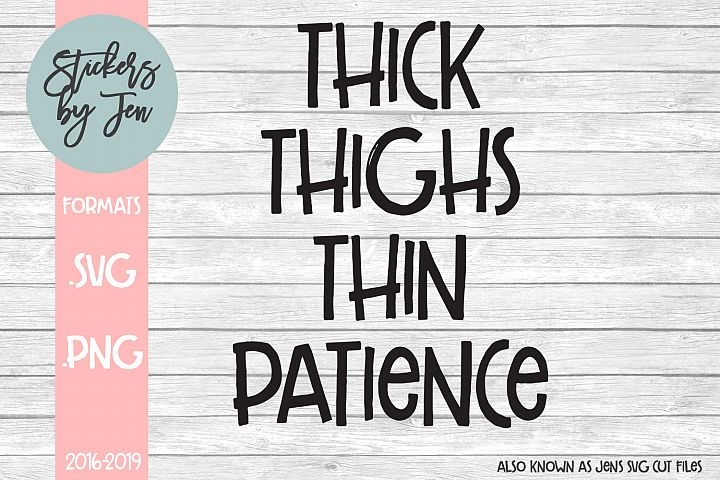 Thick Thighs Thin Patience SVG Cut File