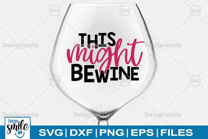 This Might Be wine SVG | Wine Glass SVG | Wine SVG