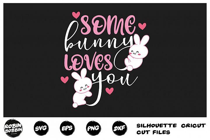 Easter svg, Some Bunny Loves You svg, Easter Bunny svg