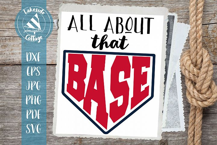 All About That Base baseball, softball, fastpitch svg