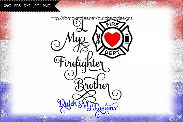 Text cutting file I Love My Firefighter Brother svg