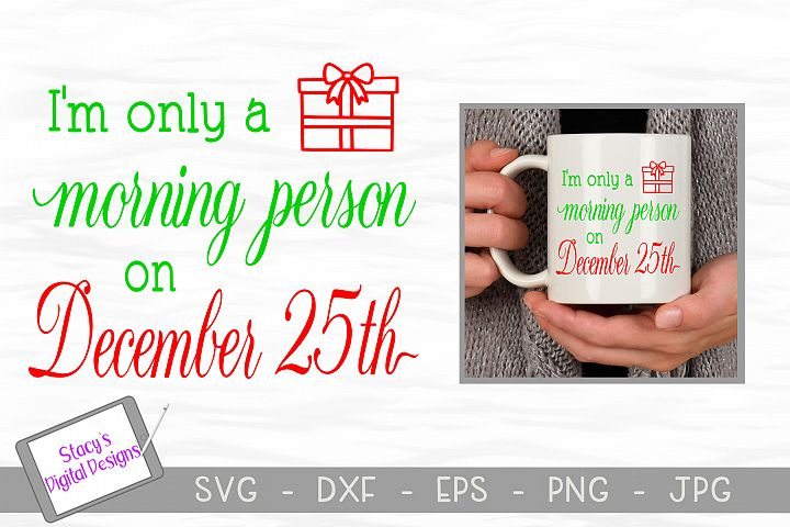 Christmas SVG - Im only a morning person on December 25th