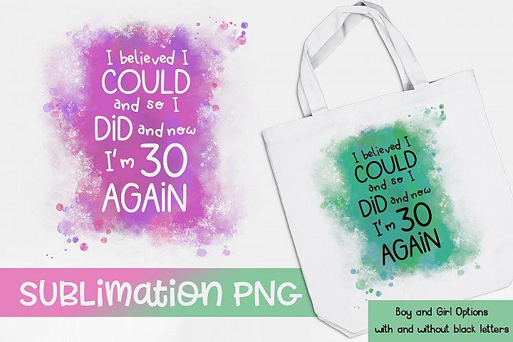 Im 30 again Sublimation|Age Sublimation|PNG