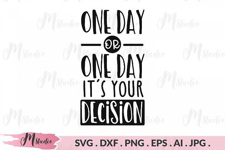 One day or day one its your decision svg.