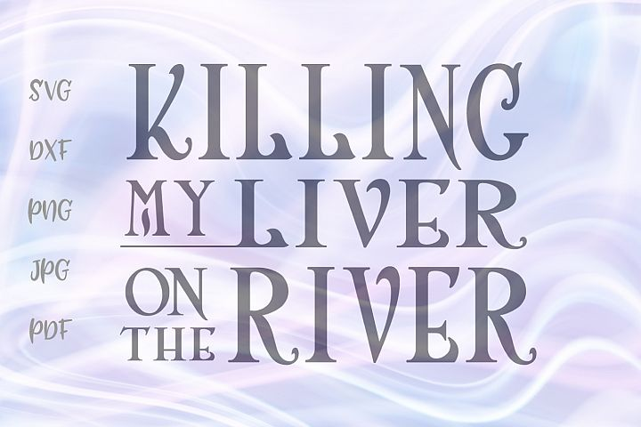 Killing My Liver on The River Funny Camping Sign Cut File