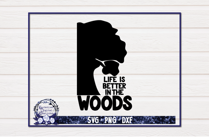 Life is Better in the Woods - SVG
