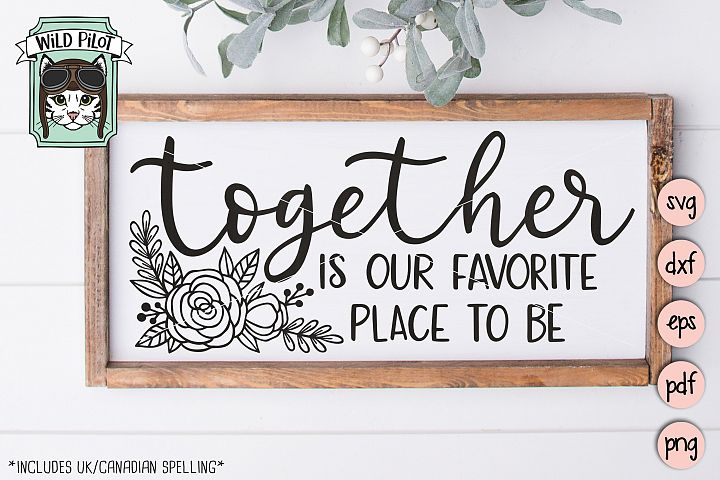 Together is Our Favorite / Favourite Place to Be svg file