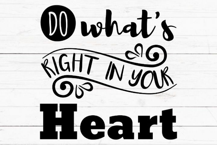 Do whats right in your heart svg, cricut sign svg, inspirational quote svg, svg for signs, svg for decals, cutting file, svg file, positive quote