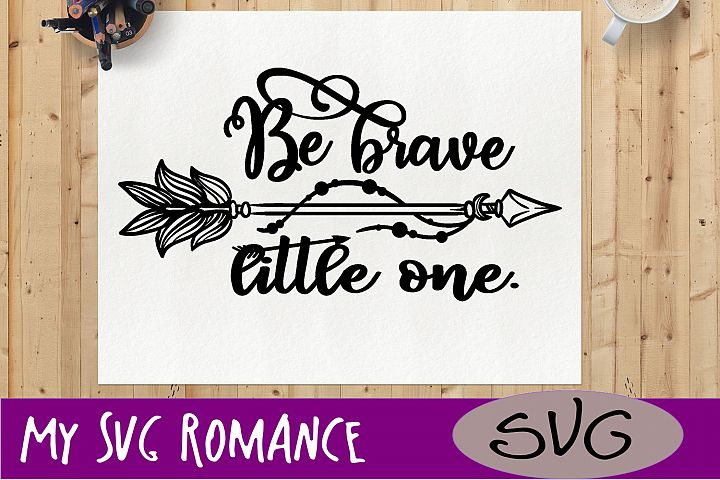 Be Brave Little One SVG DXF PNG EPS
