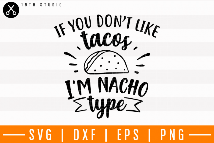 If you dont like tacos Im nacho type SVG | M4F7