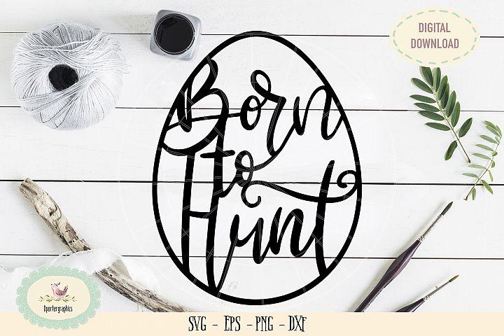 Born to hunt easter egg paper cut SVG PNG Ester template