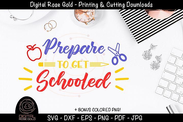 Prepare To Get Schooled - Back to School SVG, Teachers SVG