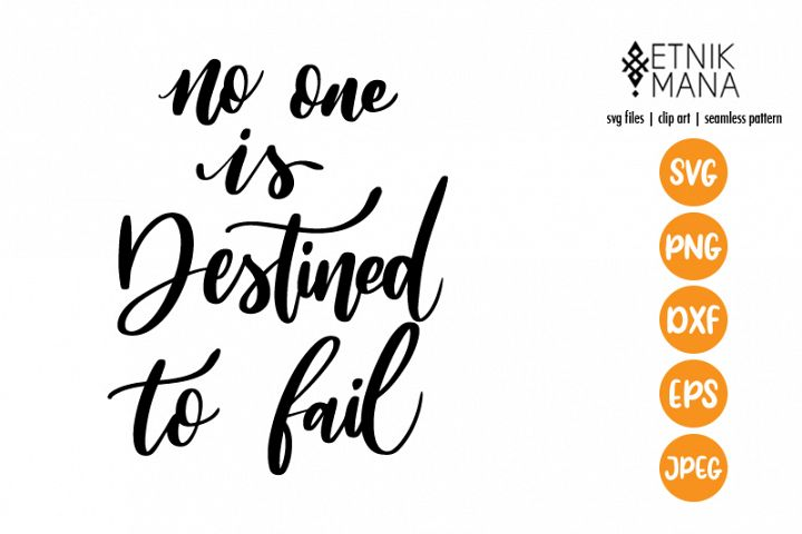 No One Is Destined To Fail, Motivational Quote SVG Cut File