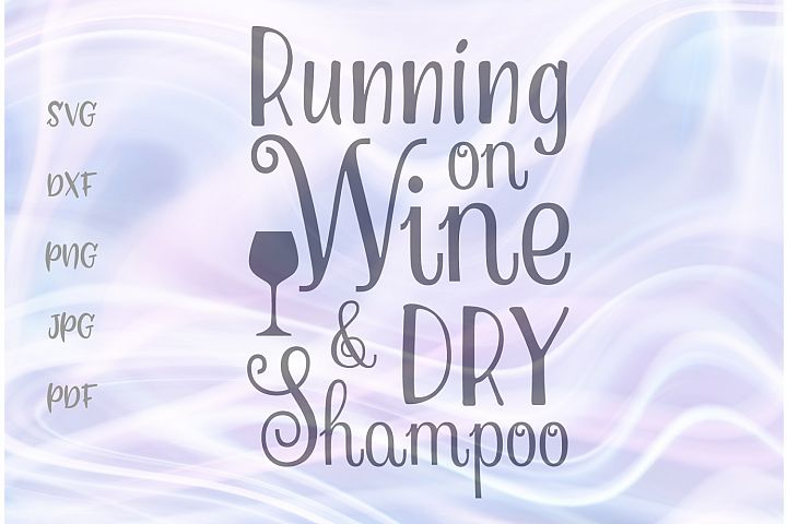 Running on Wine and Dry Shampoo Funny Cut File SVG DXF PNG