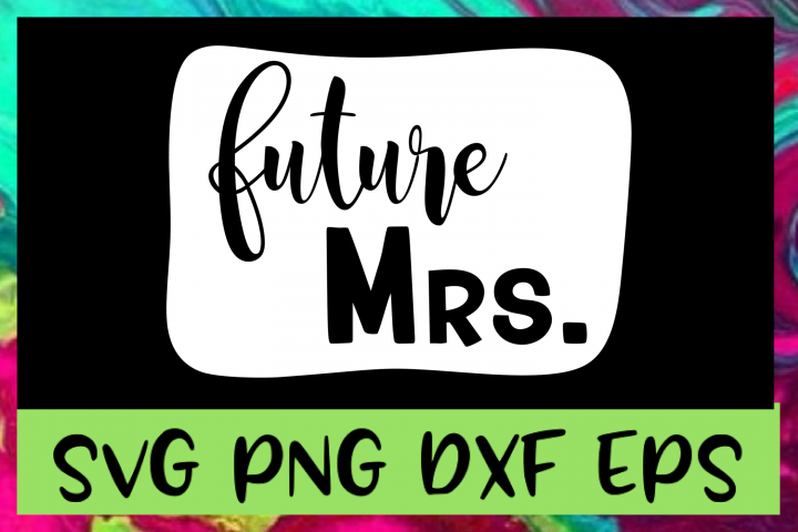 Future Mrs. SVG PNG DXF & EPS Design Files