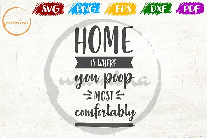 Home Is Where You Poop Bathroom SVG PDF PNG