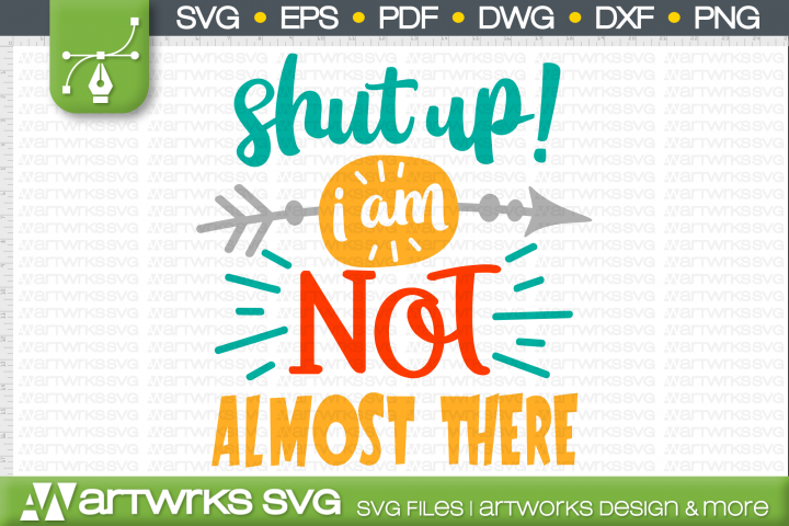 Almost there SVG files for Cricut | Shut up I am not
