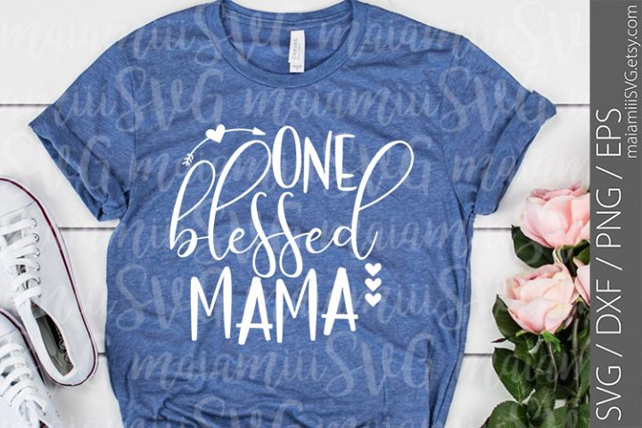Svg Files Mom svg One Blessed Mama svg Blessed Mama svg