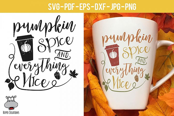Pumpkin Spice and Everything Nice SVG, Coffee Travel Mug EPS
