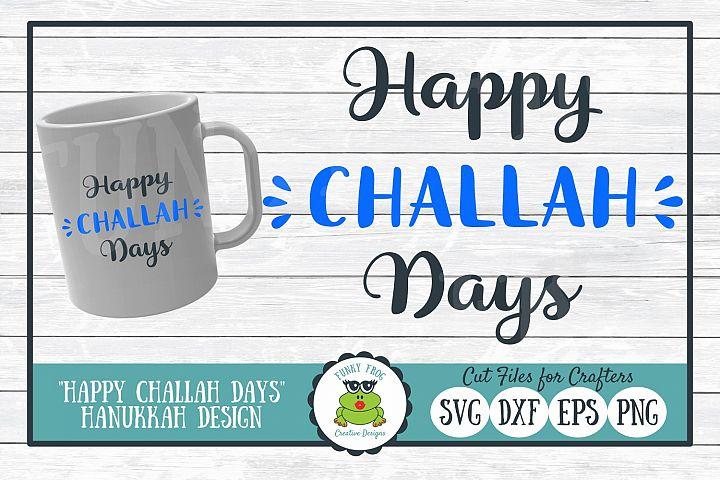 Happy Challah Days, Hanukkah SVG Cut File for Crafters