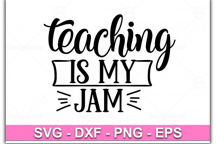 Teaching Is My Jam svg, teacher svg, teacher shirt
