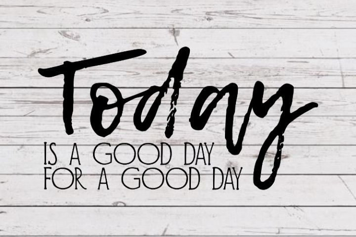 Today is a good day for a good day svg, Fixer Upper inspired svg for signs, cutting file, rustic svg farmhouse decor home sign svg