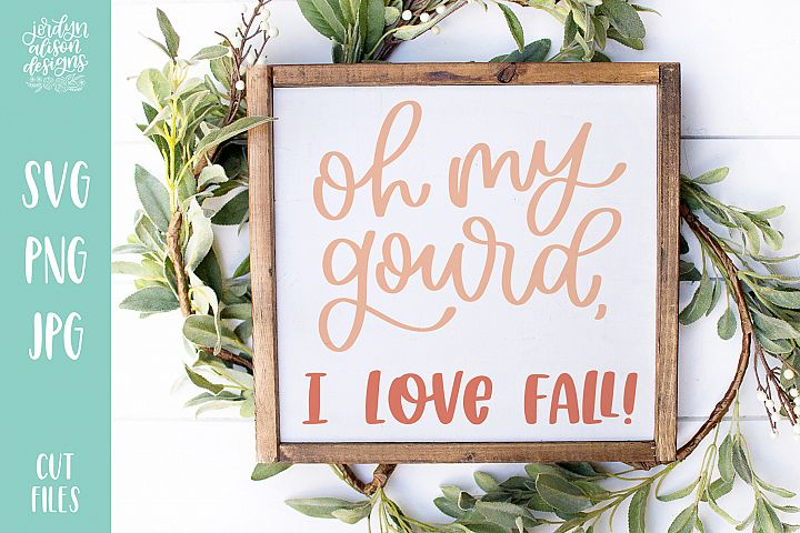 Oh My Gourd I Love Fall, Thanksgiving SVG Cut File