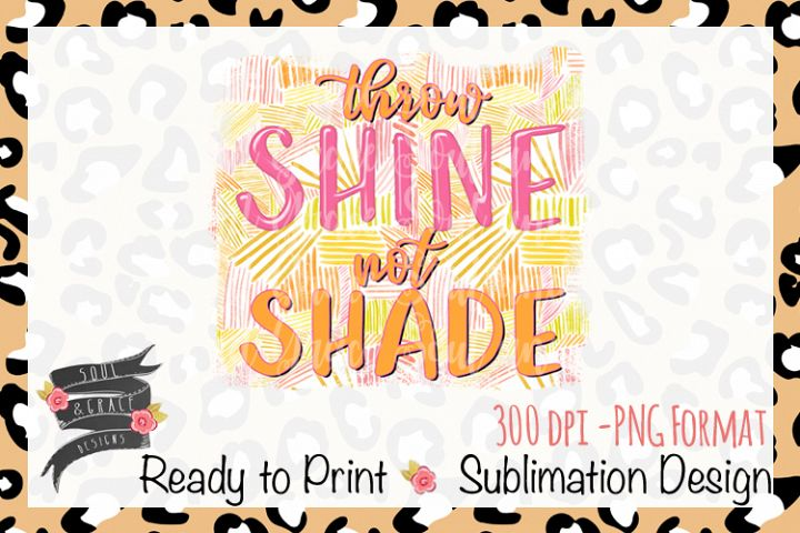Throw Shine Not Shade INSTANT DOWNLOAD
