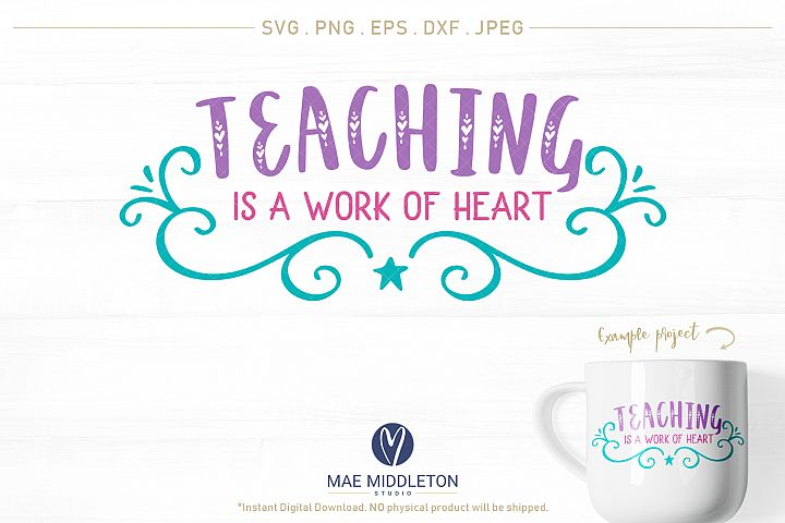 Teaching is a work of heart- svg cut file, printables