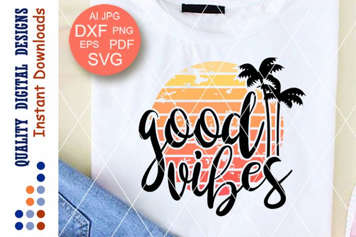 Good vibes svg files sayings Beach Party decor Palm tree