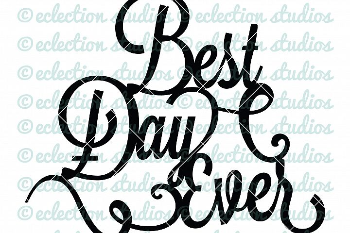 Cake Topper SVG, Best Day Ever, Engagement Party, Birthday Party, or Wedding Day Celebration