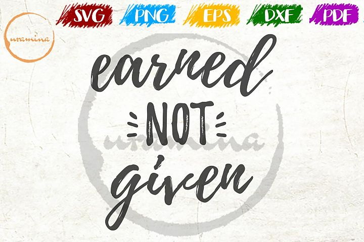 Earned Not Given Bedroom Sign SVG PDF PNG DXF