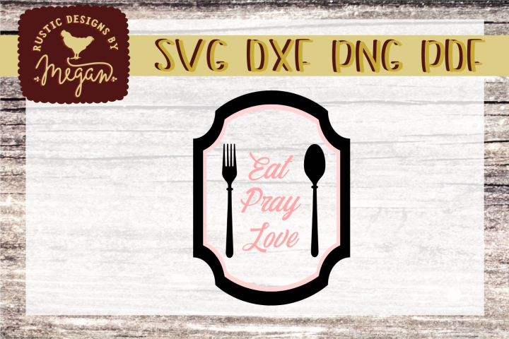 Eat Pray Love SVG - Farmhouse cut file