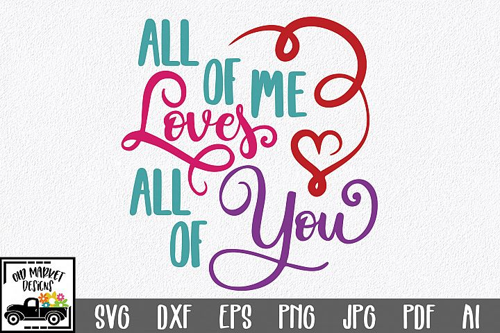 All of Me Loves All of You SVG Cut File - Valentine DXF EPS