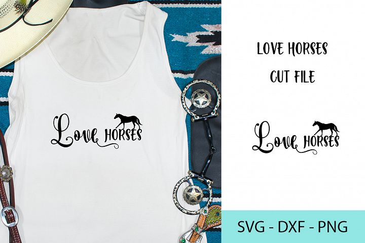 Love Horses - SVG DXF PNG - Cutting File