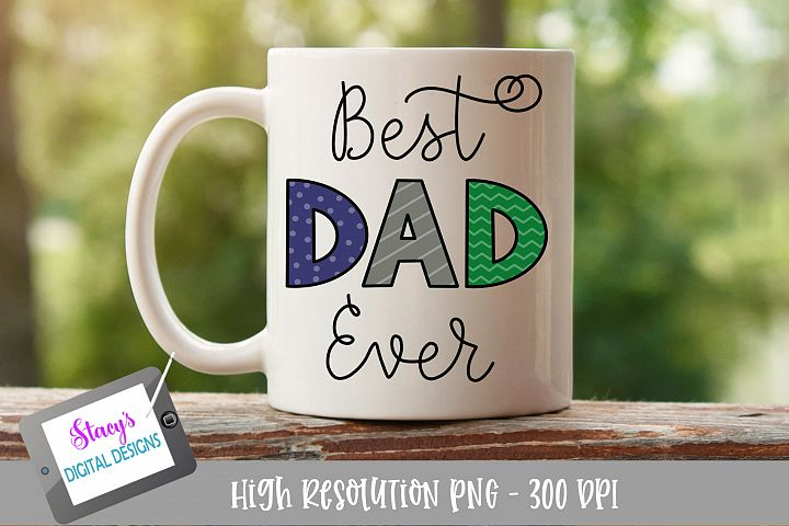 Best Dad Ever PNG - Sublimation Design