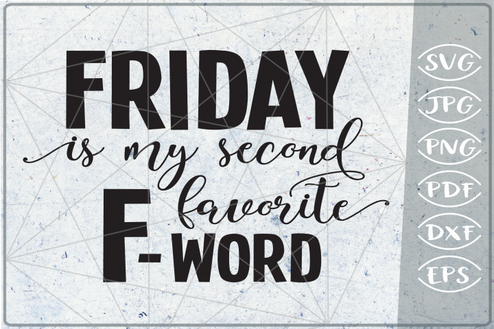 Friday Is My Second Favorite F-Word SVG Cutting File